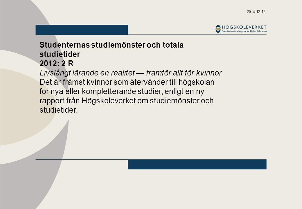 2014-12-12 Studenternas studiemönster och totala studietider 2012: 2 R Livslångt lärande en realitet — framför allt för kvinnor Det är främst kvinnor