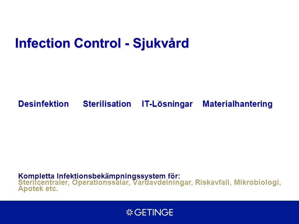 Infection Control - Sjukvård DesinfektionIT-LösningarSterilisationMaterialhantering Kompletta Infektionsbekämpningssystem för: Sterilcentraler, Operat