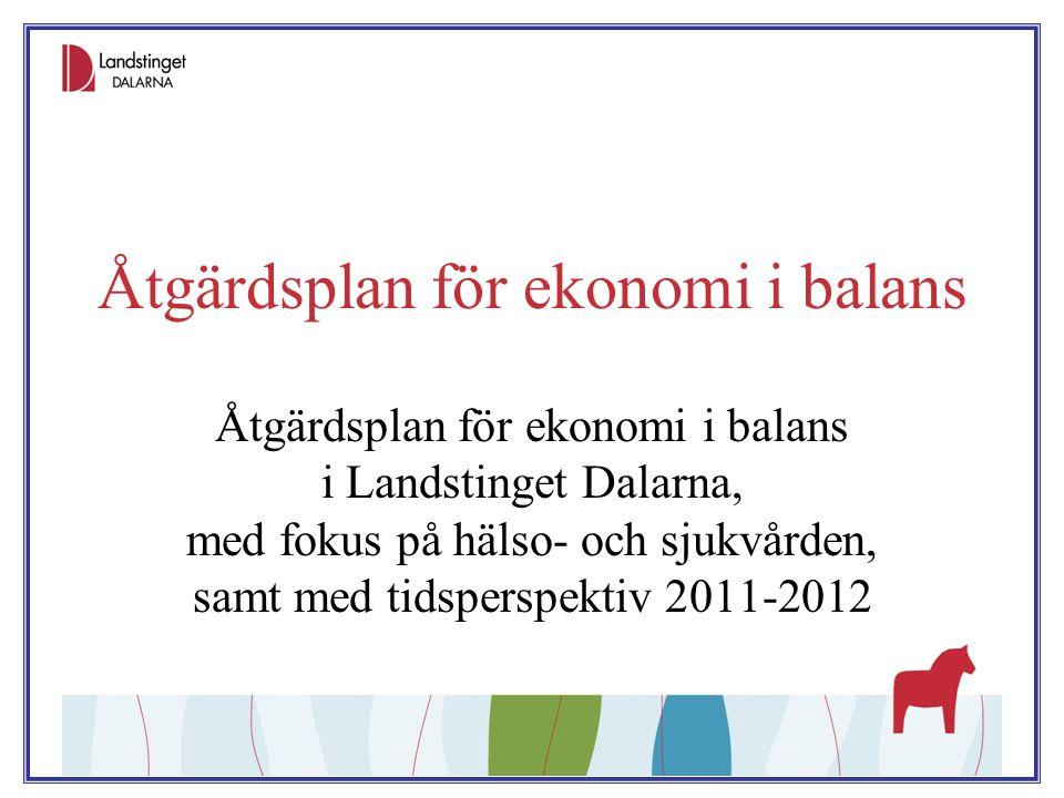 Åtgärdsplan för ekonomi i balans Åtgärdsplan för ekonomi i balans i Landstinget Dalarna, med fokus på hälso- och sjukvården, samt med tidsperspektiv 2