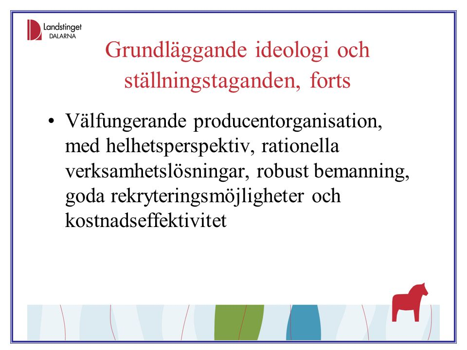 Grundläggande ideologi och ställningstaganden, forts Välfungerande producentorganisation, med helhetsperspektiv, rationella verksamhetslösningar, robu