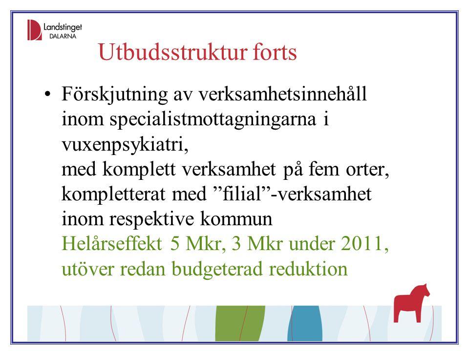 Utbudsstruktur forts Förskjutning av verksamhetsinnehåll inom specialistmottagningarna i vuxenpsykiatri, med komplett verksamhet på fem orter, komplet