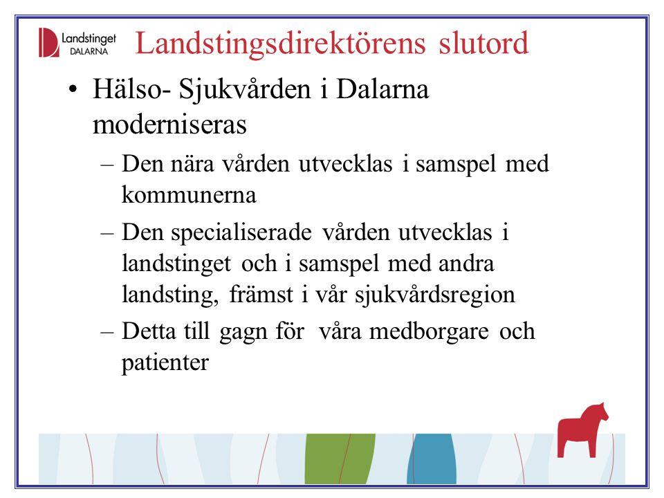 Landstingsdirektörens slutord Hälso- Sjukvården i Dalarna moderniseras –Den nära vården utvecklas i samspel med kommunerna –Den specialiserade vården