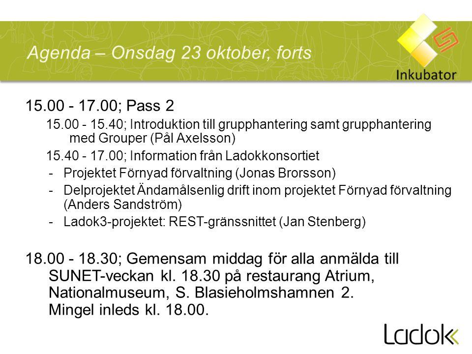 15.00 - 17.00; Pass 2 15.00 - 15.40; Introduktion till grupphantering samt grupphantering med Grouper (Pål Axelsson) 15.40 - 17.00; Information från Ladokkonsortiet -Projektet Förnyad förvaltning (Jonas Brorsson) -Delprojektet Ändamålsenlig drift inom projektet Förnyad förvaltning (Anders Sandström) -Ladok3-projektet: REST-gränssnittet (Jan Stenberg) 18.00 - 18.30; Gemensam middag för alla anmälda till SUNET-veckan kl.