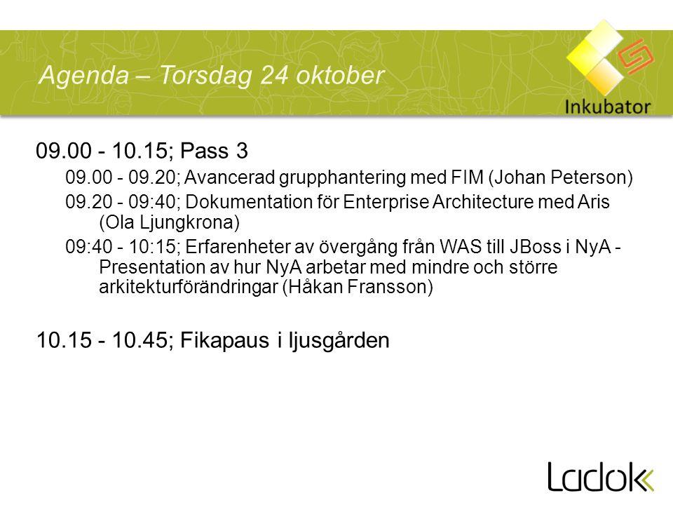 09.00 - 10.15; Pass 3 09.00 - 09.20; Avancerad grupphantering med FIM (Johan Peterson) 09.20 - 09:40; Dokumentation för Enterprise Architecture med Aris (Ola Ljungkrona) 09:40 - 10:15; Erfarenheter av övergång från WAS till JBoss i NyA - Presentation av hur NyA arbetar med mindre och större arkitekturförändringar (Håkan Fransson) 10.15 - 10.45; Fikapaus i ljusgården Agenda – Torsdag 24 oktober