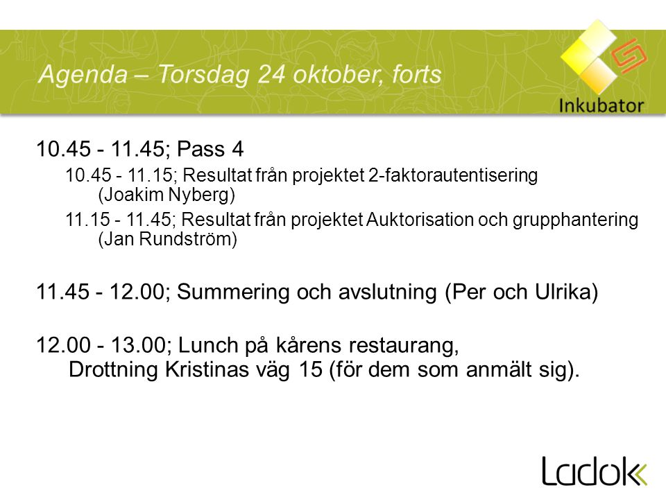 10.45 - 11.45; Pass 4 10.45 - 11.15; Resultat från projektet 2-faktorautentisering (Joakim Nyberg) 11.15 - 11.45; Resultat från projektet Auktorisatio