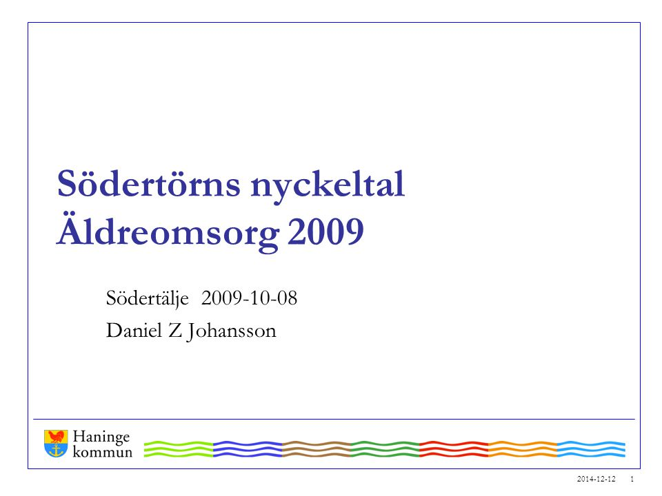 2014-12-12 1 Södertörns nyckeltal Äldreomsorg 2009 Södertälje 2009-10-08 Daniel Z Johansson