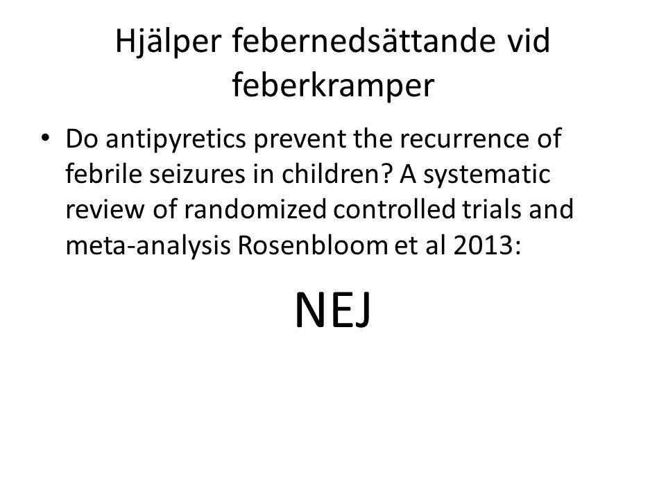 Hjälper febernedsättande vid feberkramper Do antipyretics prevent the recurrence of febrile seizures in children? A systematic review of randomized co