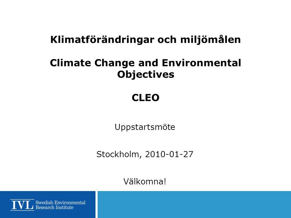 Klimatförändringar och miljömålen Climate Change and Environmental Objectives CLEO Uppstartsmöte Stockholm, 2010-01-27 Välkomna!