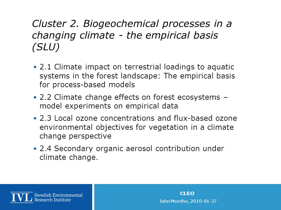 CLEO John Munthe, 2010-01-27 Cluster 2. Biogeochemical processes in a changing climate - the empirical basis (SLU)  2.1 Climate impact on terrestrial