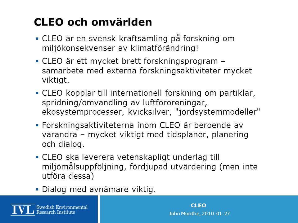 CLEO John Munthe, 2010-01-27 CLEO och omvärlden  CLEO är en svensk kraftsamling på forskning om miljökonsekvenser av klimatförändring.