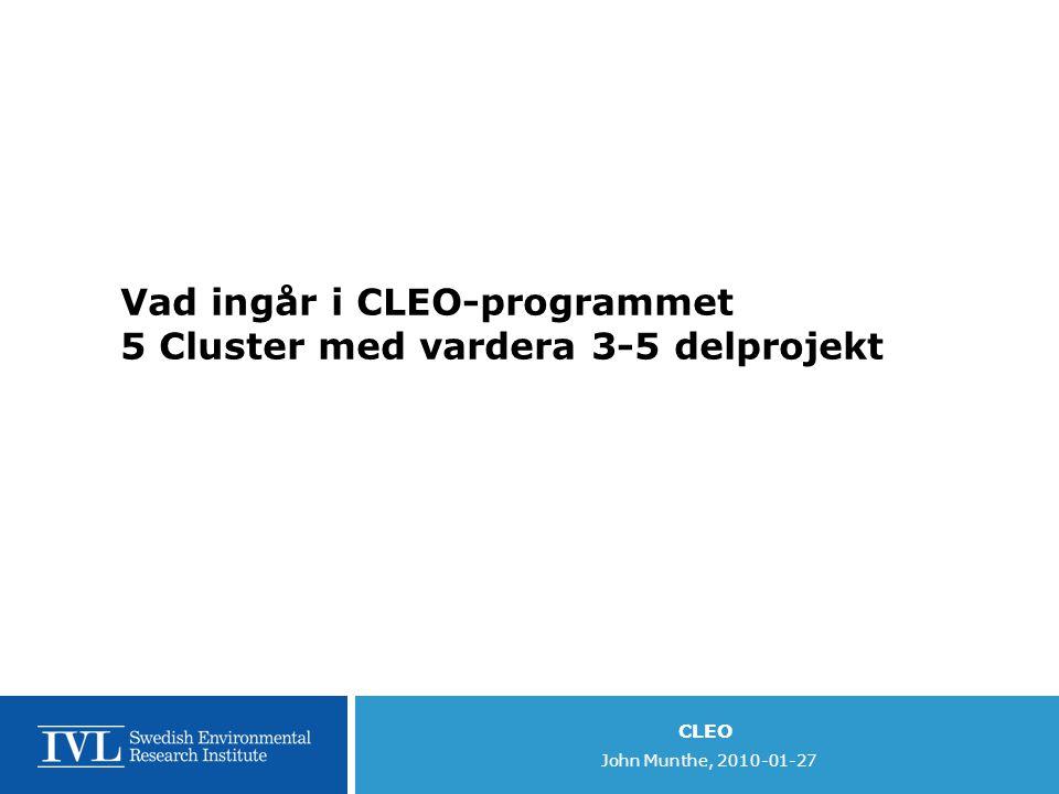 CLEO John Munthe, 2010-01-27 Cluster 1 Forcing and scenarios (SMHI)  1.1 Climate Scenarios  1.2 Forestry scenarios  1.3 Emission scenarios  1.4 Improving Aerosol-Cloud interaction in regional climate modelling