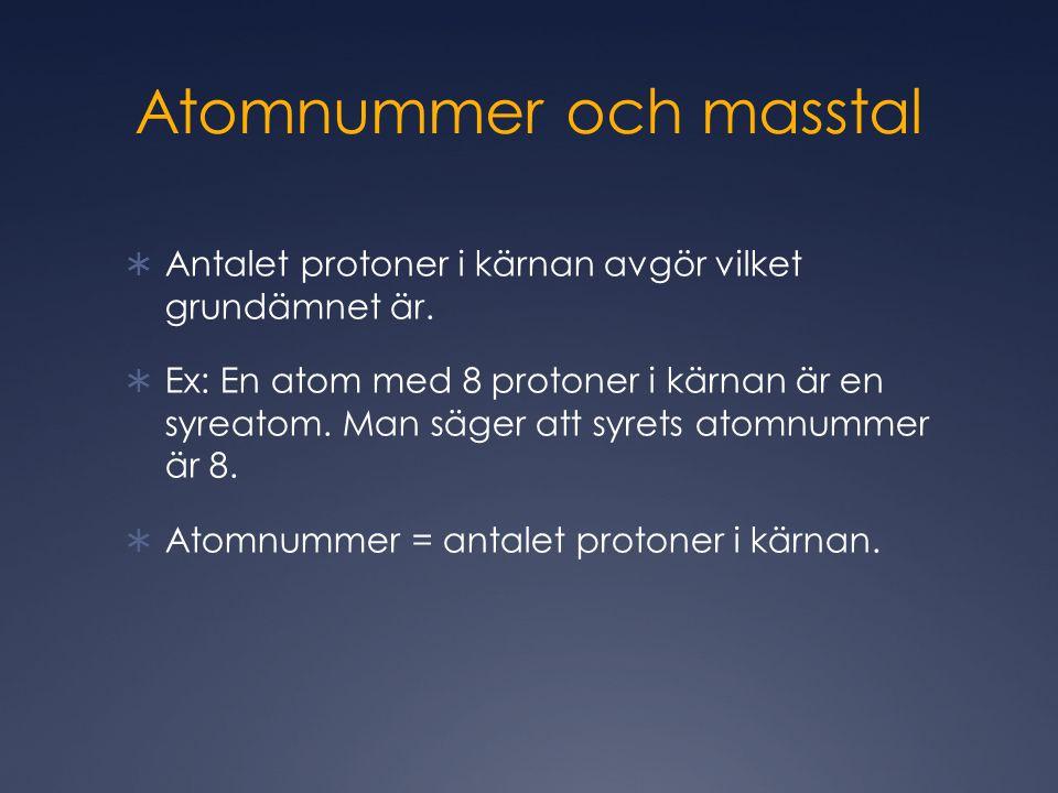 Atomnummer och masstal  Antalet protoner i kärnan avgör vilket grundämnet är.