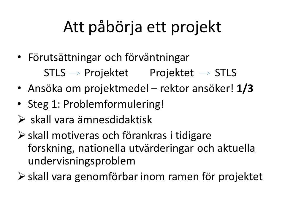 Att påbörja ett projekt Förutsättningar och förväntningar STLS Projektet Projektet STLS Ansöka om projektmedel – rektor ansöker.
