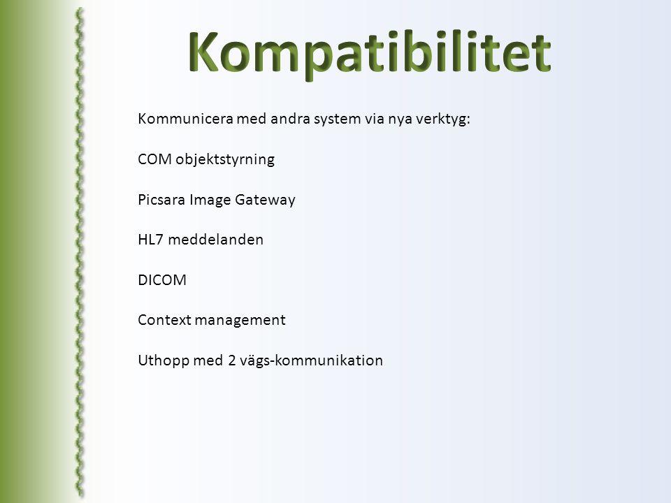 Kommunicera med andra system via nya verktyg: COM objektstyrning Picsara Image Gateway HL7 meddelanden DICOM Context management Uthopp med 2 vägs-komm