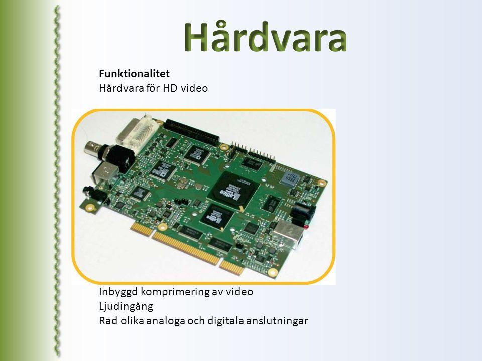 Funktionalitet Hårdvara för HD video Inbyggd komprimering av video Ljudingång Rad olika analoga och digitala anslutningar