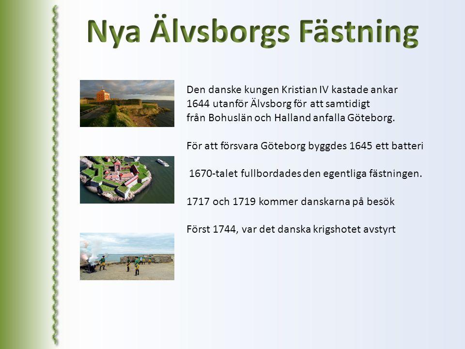 Den danske kungen Kristian IV kastade ankar 1644 utanför Älvsborg för att samtidigt från Bohuslän och Halland anfalla Göteborg. För att försvara Göteb