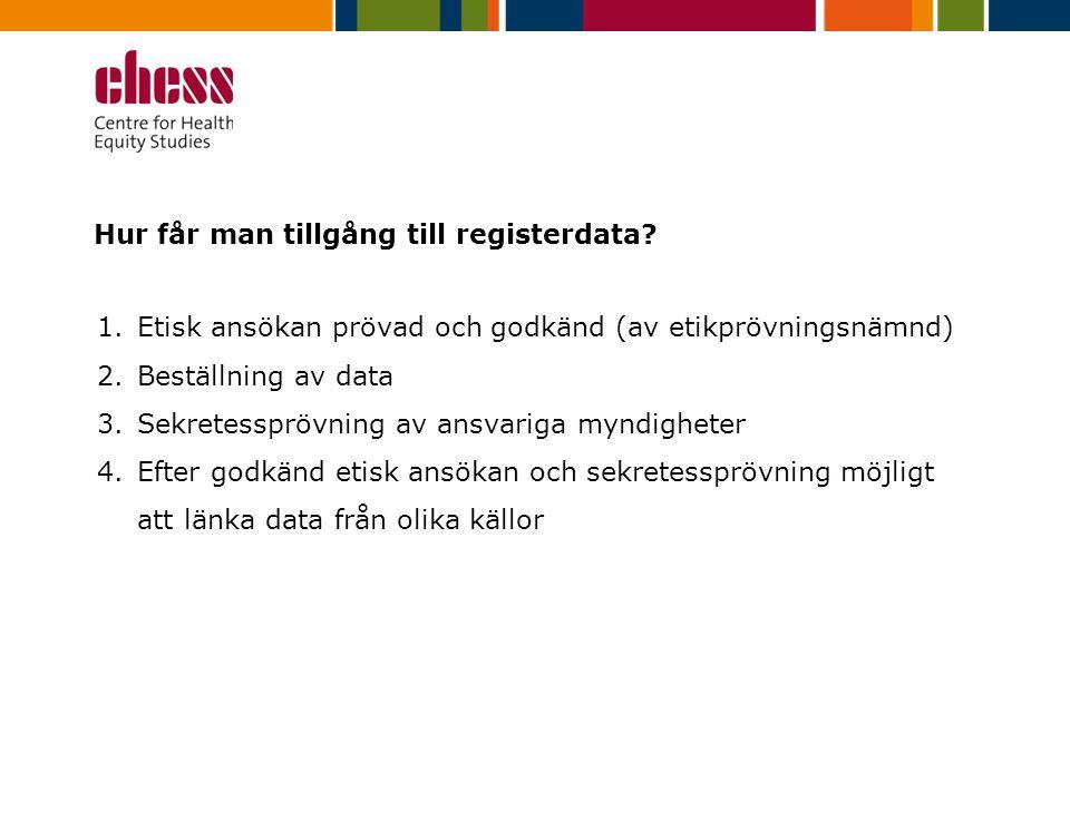 Hur får man tillgång till registerdata? 1.Etisk ansökan prövad och godkänd (av etikprövningsnämnd) 2.Beställning av data 3.Sekretessprövning av ansvar