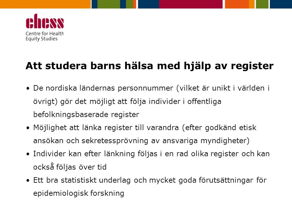 Att studera barns hälsa med hjälp av register De nordiska ländernas personnummer (vilket är unikt i världen i övrigt) gör det möjligt att följa indivi