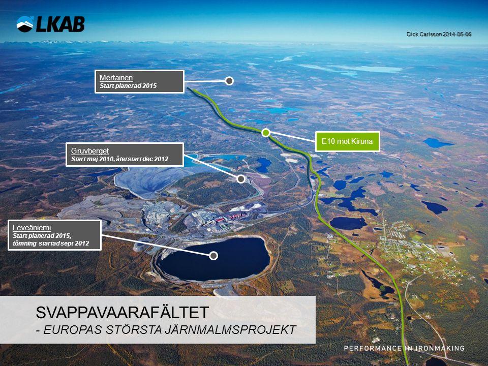 E10 mot Kiruna Mertainen Start planerad 2015 Gruvberget Start maj 2010, återstart dec 2012 Leveäniemi Start planerad 2015, tömning startad sept 2012 S
