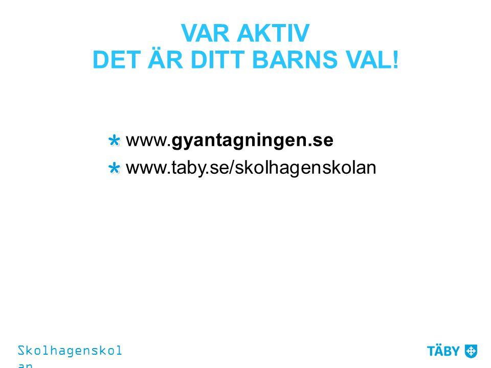 VAR AKTIV DET ÄR DITT BARNS VAL! www.gyantagningen.se www.taby.se/skolhagenskolan Skolhagenskol an