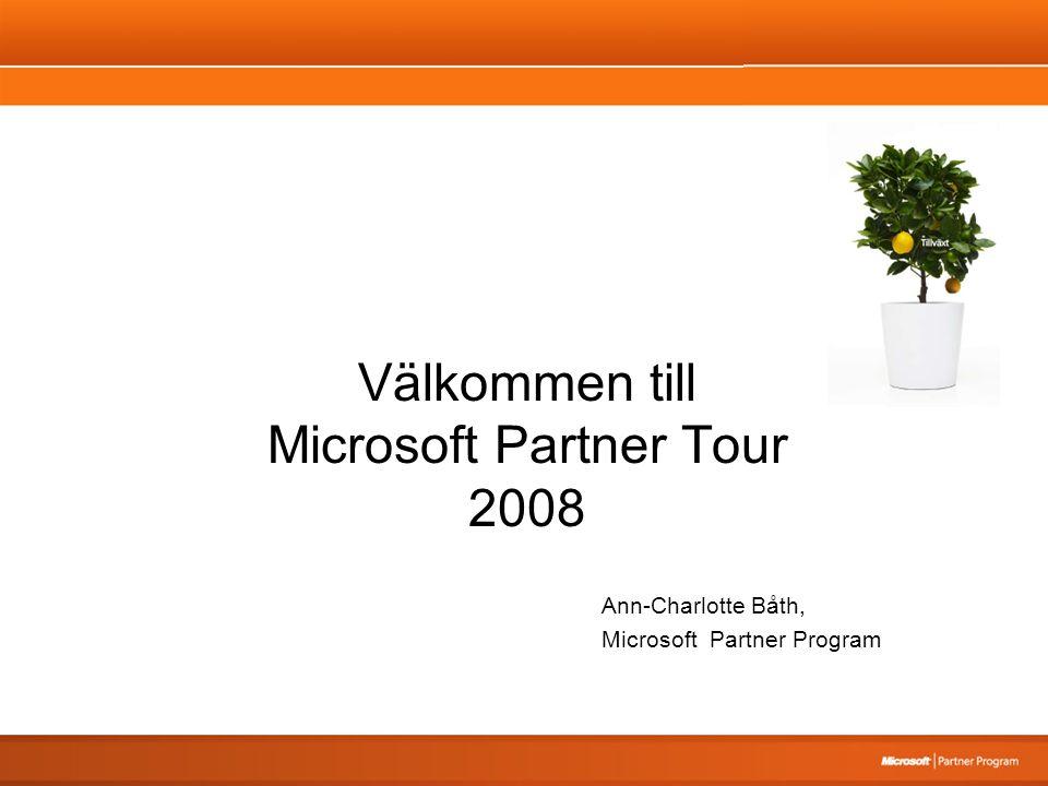 Välkommen till Microsoft Partner Tour 2008 Ann-Charlotte Båth, Microsoft Partner Program