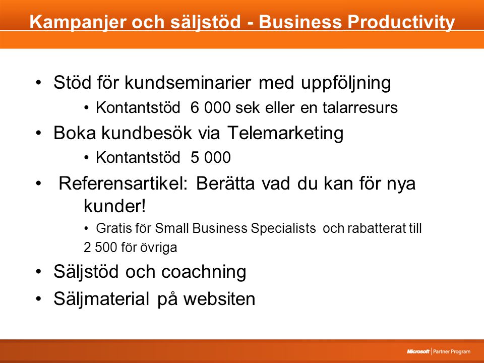 Kampanjer och säljstöd - Business Productivity Stöd för kundseminarier med uppföljning Kontantstöd 6 000 sek eller en talarresurs Boka kundbesök via Telemarketing Kontantstöd 5 000 Referensartikel: Berätta vad du kan för nya kunder.