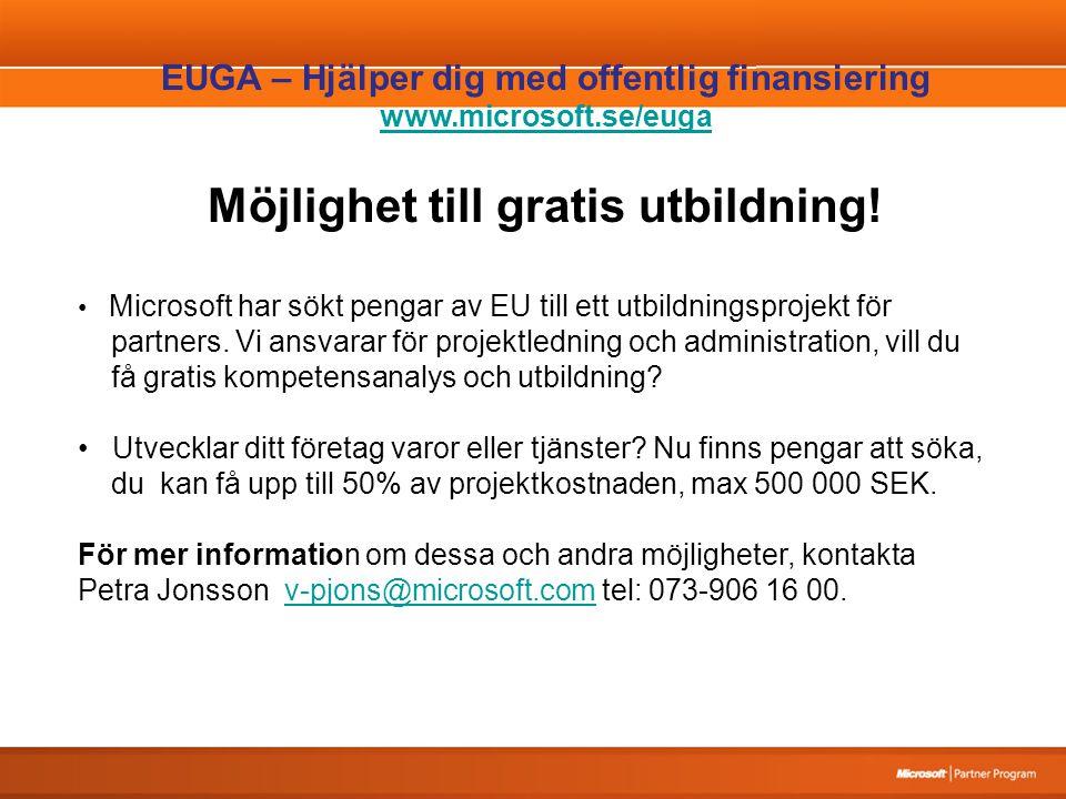 EUGA – Hjälper dig med offentlig finansiering www.microsoft.se/euga Möjlighet till gratis utbildning! Microsoft har sökt pengar av EU till ett utbildn