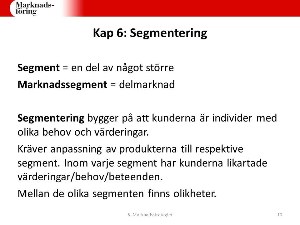 Kap 6: Segmentering Segment = en del av något större Marknadssegment = delmarknad Segmentering bygger på att kunderna är individer med olika behov och