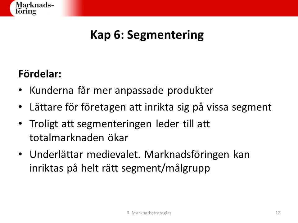 Kap 6: Segmentering Fördelar: Kunderna får mer anpassade produkter Lättare för företagen att inrikta sig på vissa segment Troligt att segmenteringen l