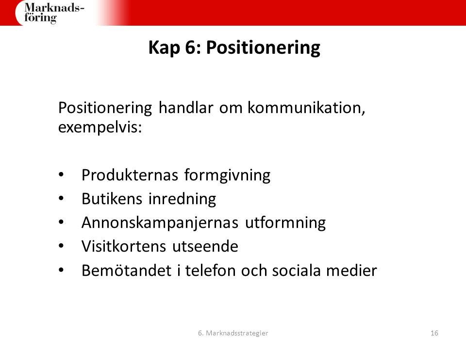 Kap 6: Positionering Positionering handlar om kommunikation, exempelvis: Produkternas formgivning Butikens inredning Annonskampanjernas utformning Vis