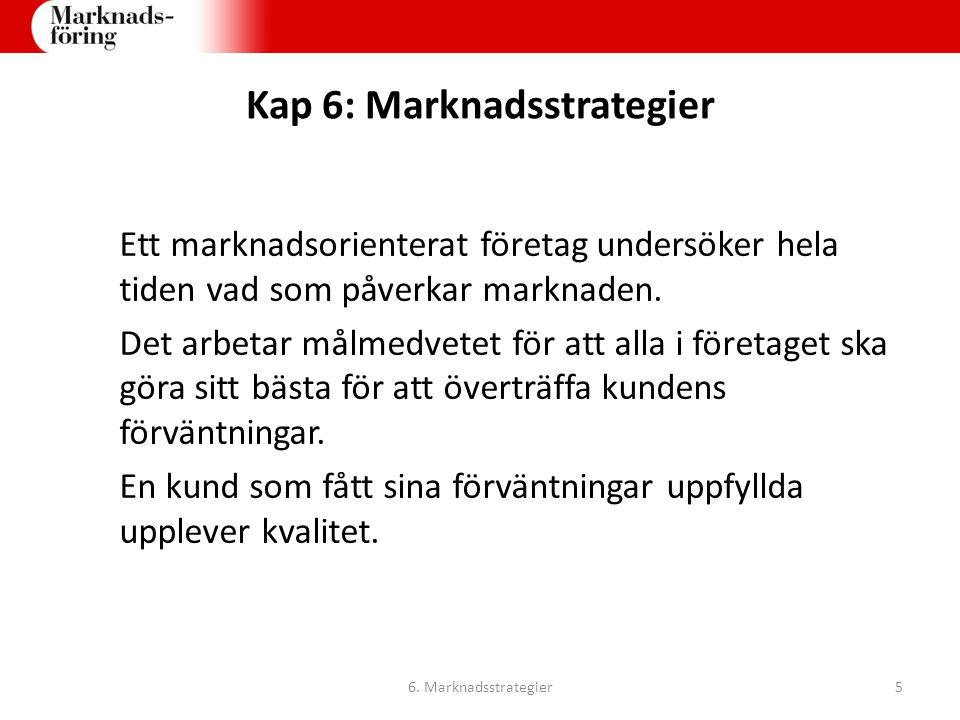 Kap 6: Marknadsstrategier Tre basstrategier: Kostnadsöverlägsenhet Differentiering Fokusering 6.