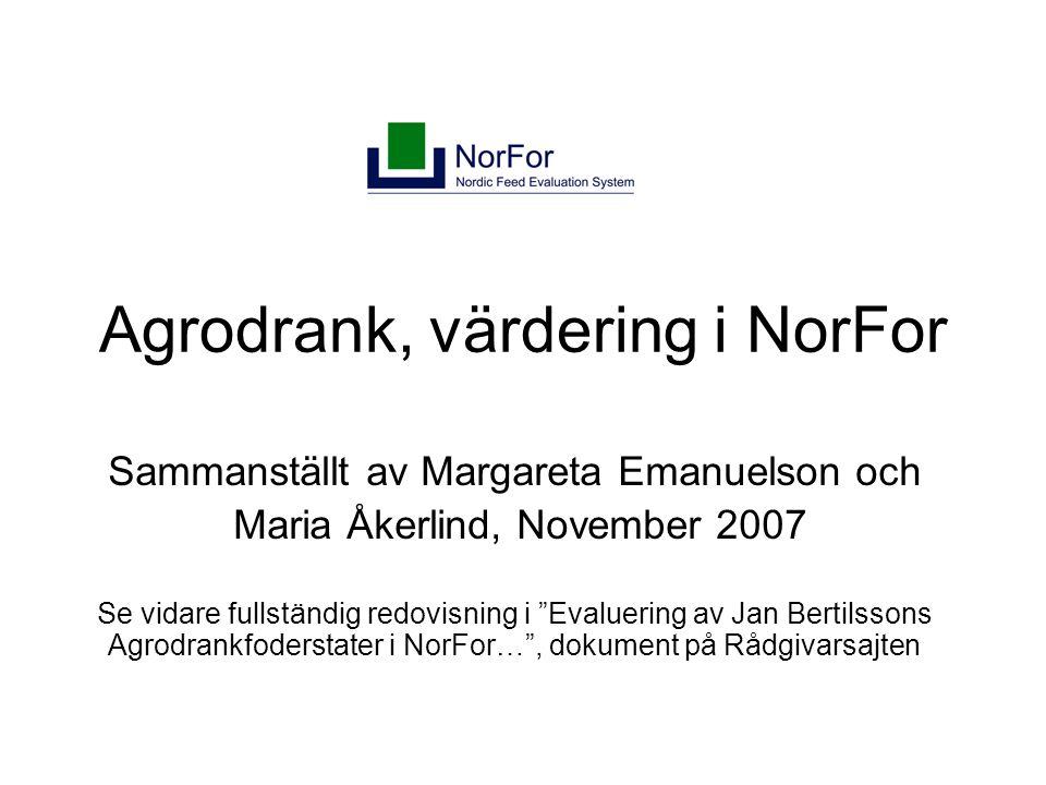 Agrodrank, värdering i NorFor Sammanställt av Margareta Emanuelson och Maria Åkerlind, November 2007 Se vidare fullständig redovisning i Evaluering av Jan Bertilssons Agrodrankfoderstater i NorFor… , dokument på Rådgivarsajten