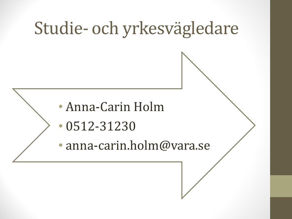 Studie- och yrkesvägledare Anna-Carin Holm 0512-31230 anna-carin.holm@vara.se