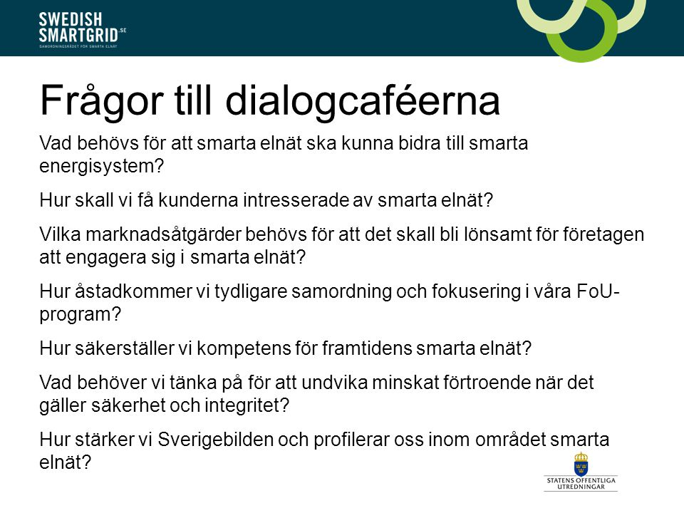 Frågor till dialogcaféerna Vad behövs för att smarta elnät ska kunna bidra till smarta energisystem.