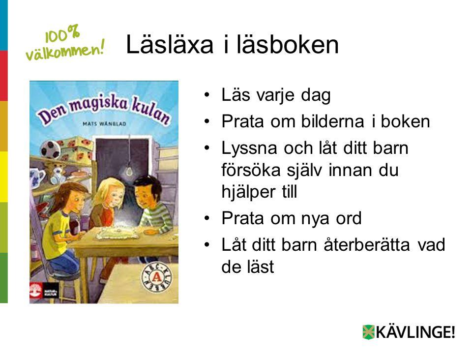 Läsläxa i läsboken Läs varje dag Prata om bilderna i boken Lyssna och låt ditt barn försöka själv innan du hjälper till Prata om nya ord Låt ditt barn återberätta vad de läst
