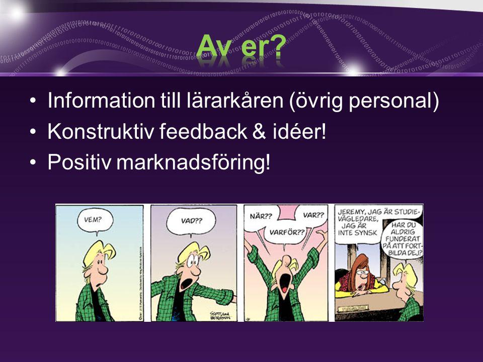 Information till lärarkåren (övrig personal) Konstruktiv feedback & idéer! Positiv marknadsföring!