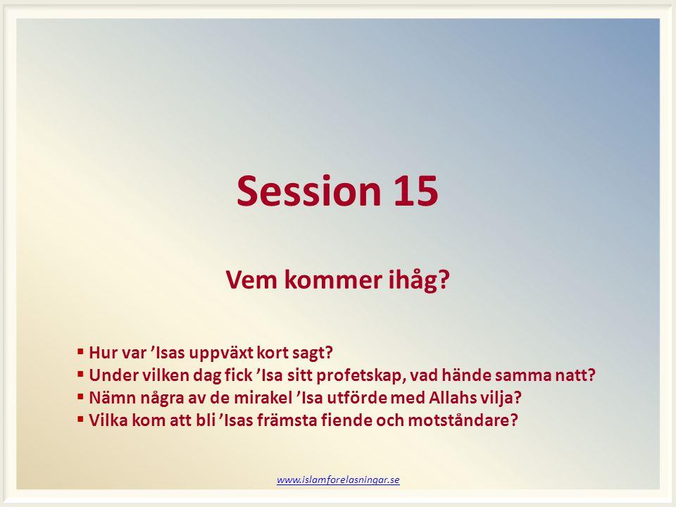 www.islamforelasningar.se Session 15 Vem kommer ihåg.