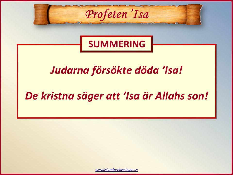 www.islamforelasningar.se Profeten 'Isa Judarna försökte döda 'Isa.