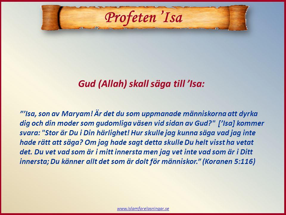 Avslutning - Session 15 www.islamforelasningar.se Profeten 'Isa Gud (Allah) sade: SÄG: Han är Gud - En, Gud, den Evige, den av skapelsen Oberoende, av vilken alla beror.