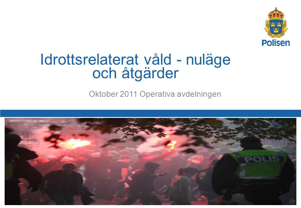 1 Oktober 2011 Operativa avdelningen Idrottsrelaterat våld - nuläge och åtgärder