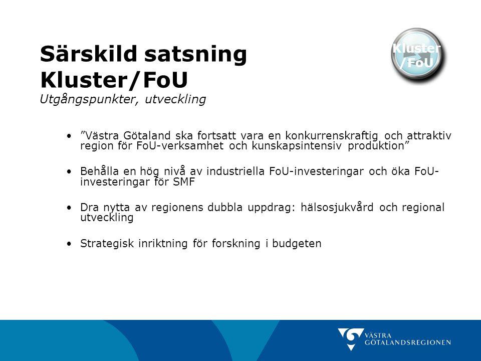 """Särskild satsning Kluster/FoU Utgångspunkter, utveckling Kluster /FoU """"Västra Götaland ska fortsatt vara en konkurrenskraftig och attraktiv region för"""