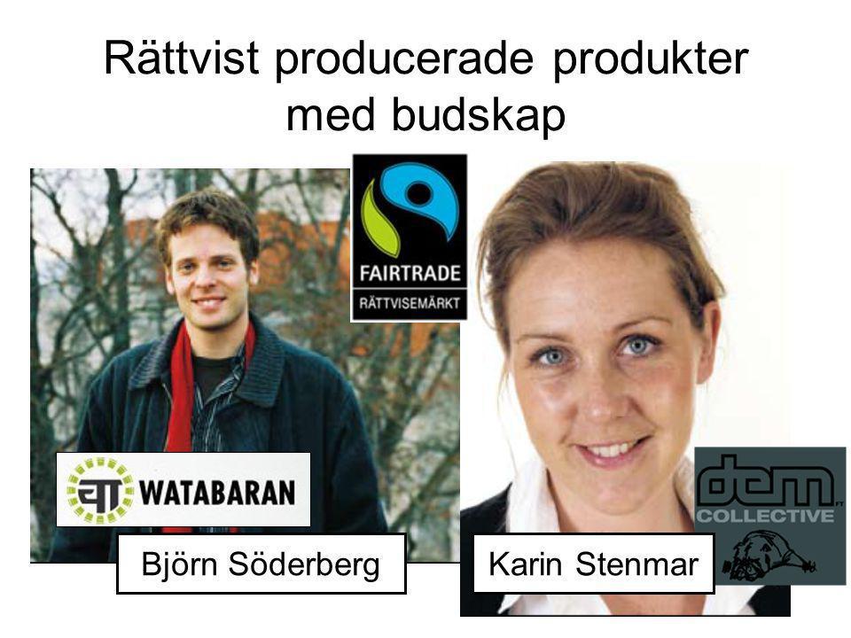 Rättvist producerade produkter med budskap Karin Stenmar Björn Söderberg