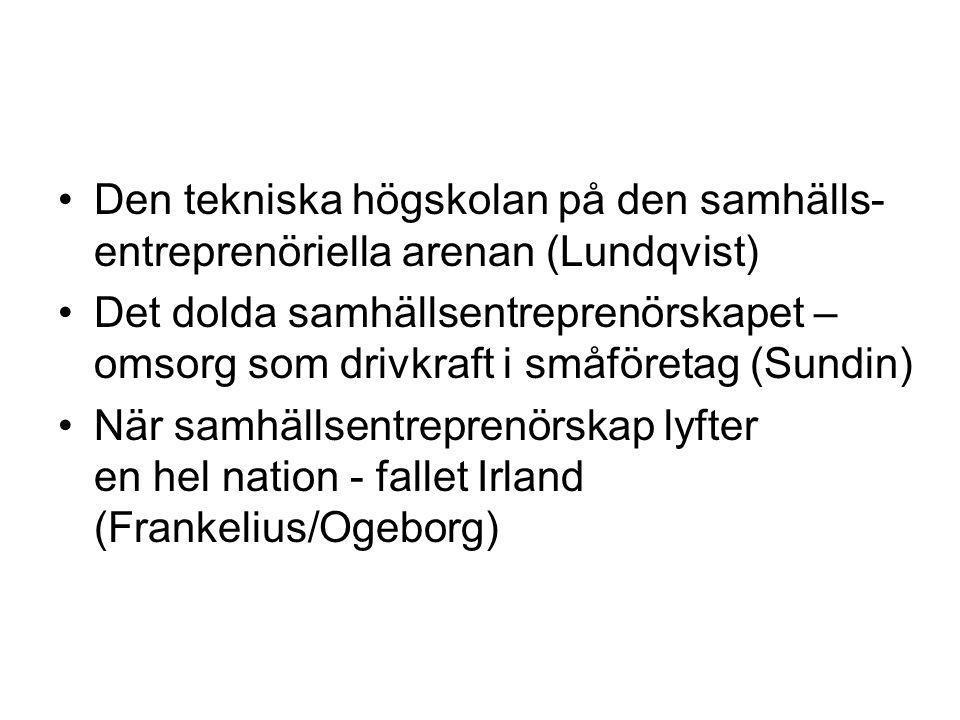 Den tekniska högskolan på den samhälls- entreprenöriella arenan (Lundqvist) Det dolda samhällsentreprenörskapet – omsorg som drivkraft i småföretag (S