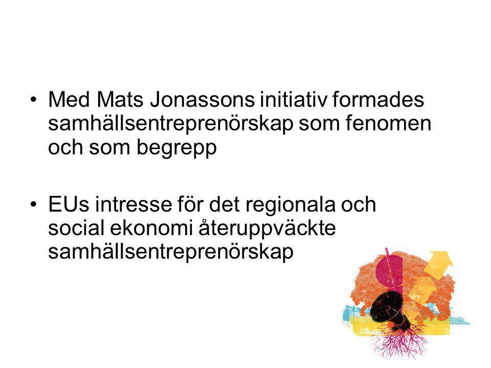 Med Mats Jonassons initiativ formades samhällsentreprenörskap som fenomen och som begrepp EUs intresse för det regionala och social ekonomi återuppväc