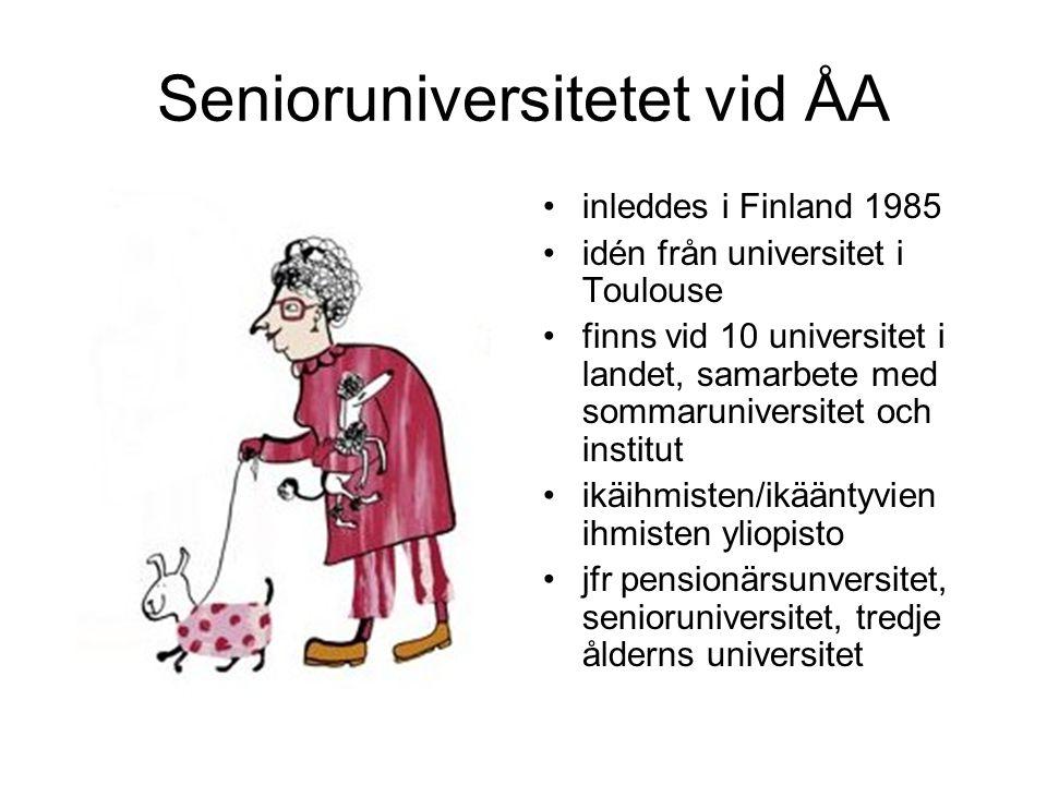 Senioruniversitetet vid ÅA inleddes i Finland 1985 idén från universitet i Toulouse finns vid 10 universitet i landet, samarbete med sommaruniversitet och institut ikäihmisten/ikääntyvien ihmisten yliopisto jfr pensionärsunversitet, senioruniversitet, tredje ålderns universitet