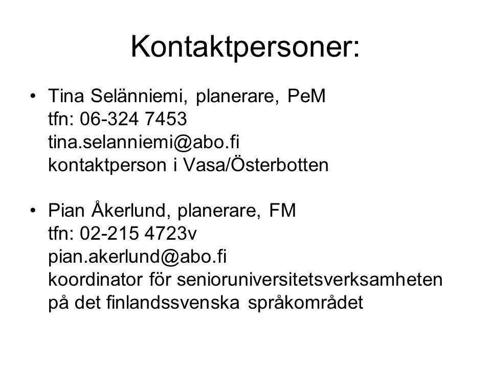 Kontaktpersoner: Tina Selänniemi, planerare, PeM tfn: 06-324 7453 tina.selanniemi@abo.fi kontaktperson i Vasa/Österbotten Pian Åkerlund, planerare, FM tfn: 02-215 4723v pian.akerlund@abo.fi koordinator för senioruniversitetsverksamheten på det finlandssvenska språkområdet