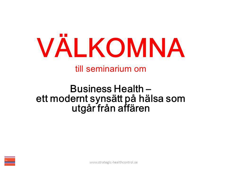 VÄLKOMNA till seminarium om Business Health – ett modernt synsätt på hälsa som utgår från affären www.strategic-healthcontrol.se