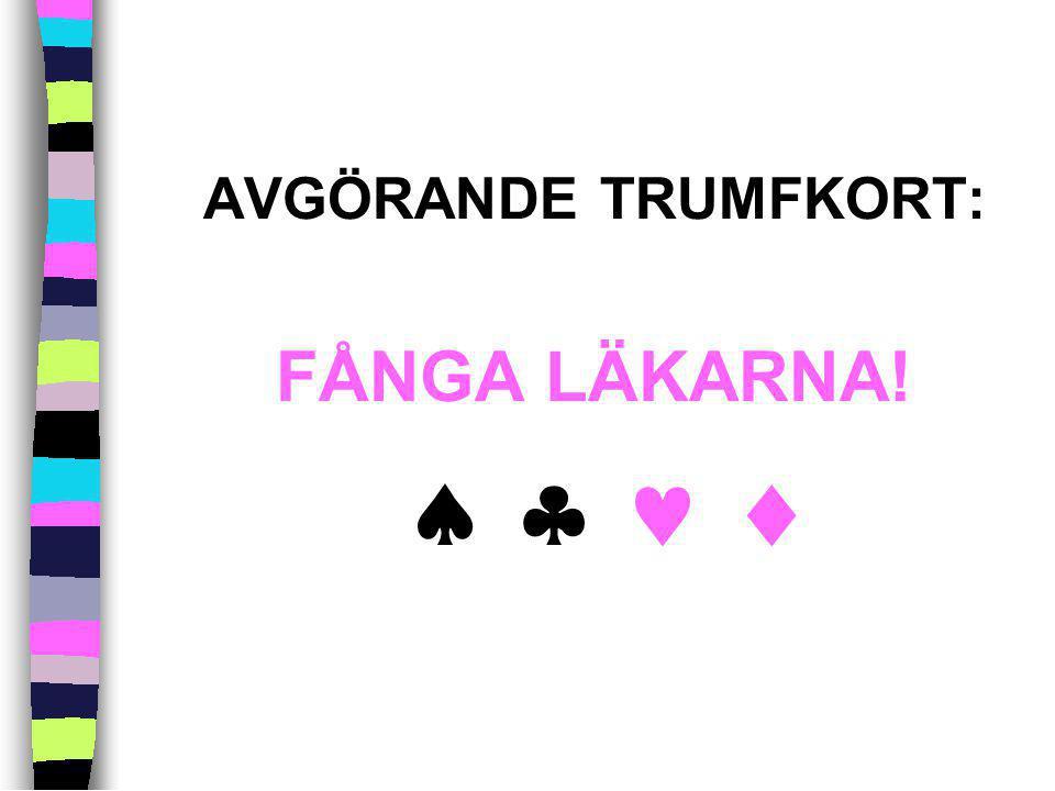 AVGÖRANDE TRUMFKORT: FÅNGA LÄKARNA!   