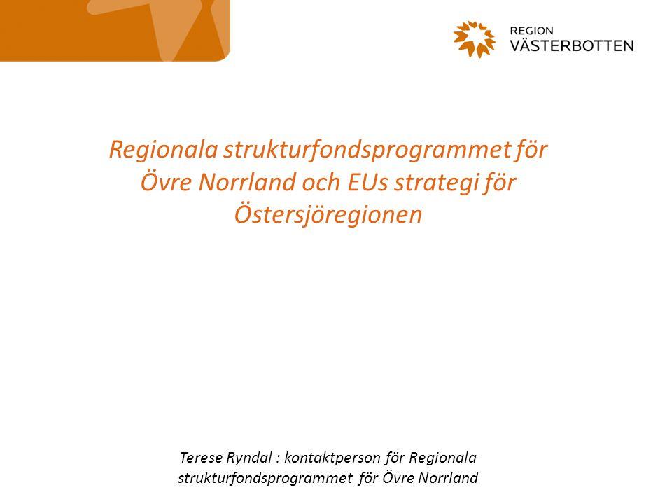 Regionala strukturfondsprogrammet för Övre Norrland och EUs strategi för Östersjöregionen Terese Ryndal : kontaktperson för Regionala strukturfondspro