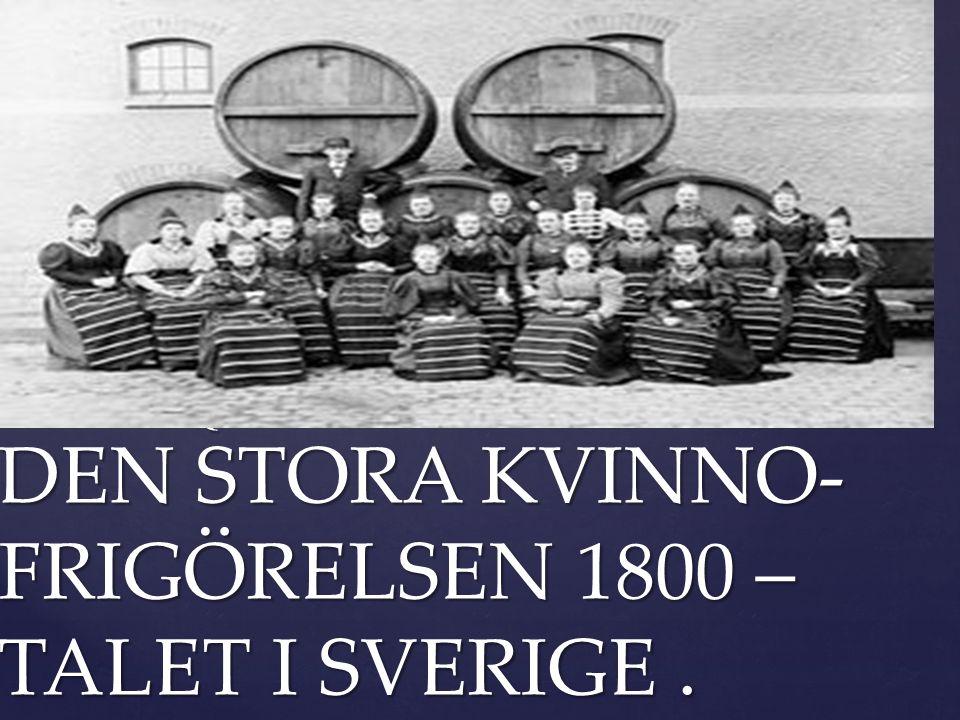 { DEN STORA KVINNO- FRIGÖRELSEN 1800 – TALET I SVERIGE.